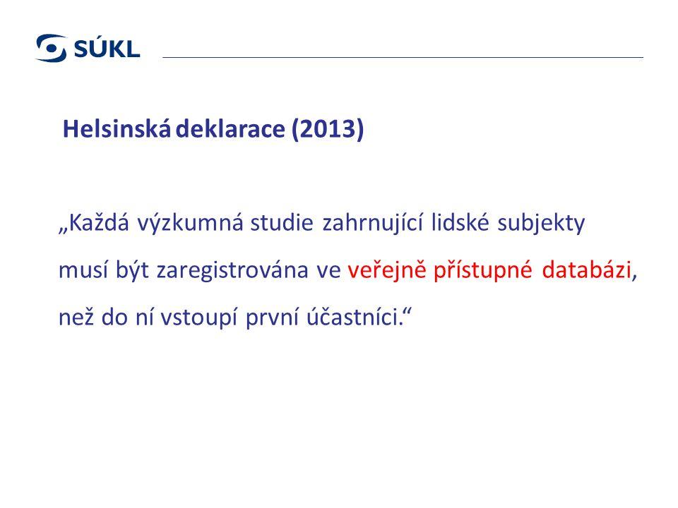 """Helsinská deklarace (2013) """"Každá výzkumná studie zahrnující lidské subjekty musí být zaregistrována ve veřejně přístupné databázi, než do ní vstoupí první účastníci."""