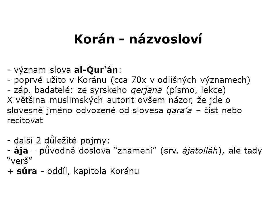 Struktura Koránu - 114 súr, řazeny víceméně podle délky - první súra: al-Fátiha (otevíratelka) - Ve jménu Boha milosrdného, slitovného.