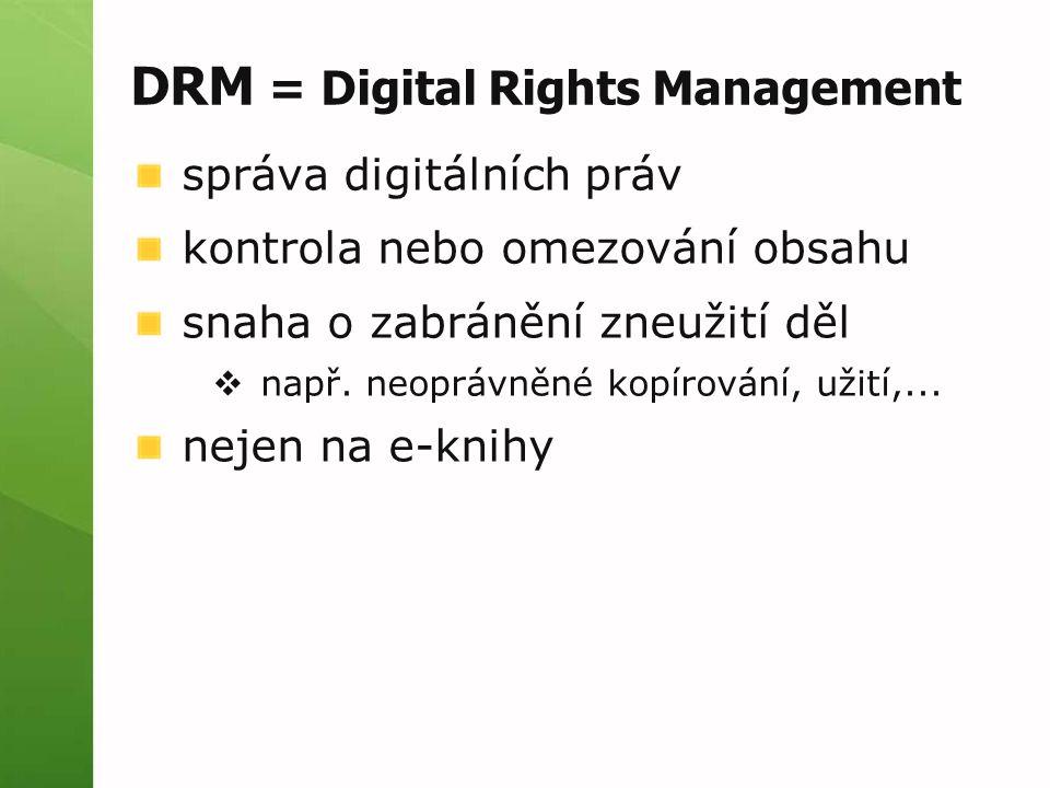 DRM = Digital Rights Management správa digitálních práv kontrola nebo omezování obsahu snaha o zabránění zneužití děl  např.