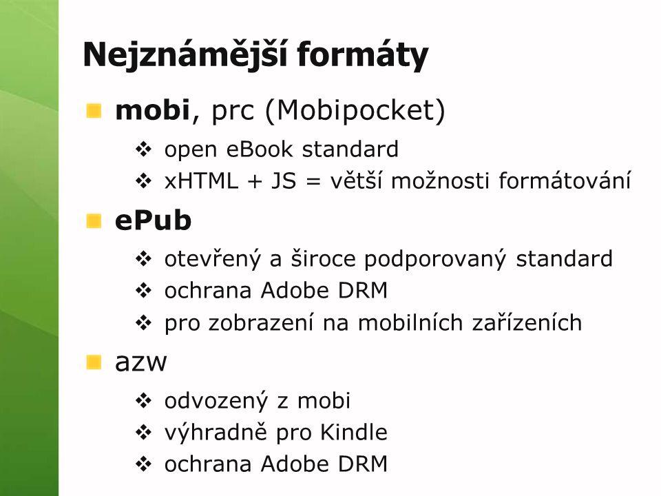 Nejznámější formáty mobi, prc (Mobipocket)  open eBook standard  xHTML + JS = větší možnosti formátování ePub  otevřený a široce podporovaný standard  ochrana Adobe DRM  pro zobrazení na mobilních zařízeních azw  odvozený z mobi  výhradně pro Kindle  ochrana Adobe DRM