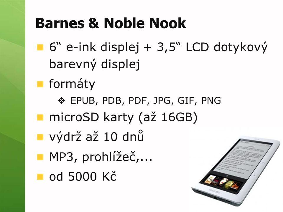Barnes & Noble Nook 6 e-ink displej + 3,5 LCD dotykový barevný displej formáty  EPUB, PDB, PDF, JPG, GIF, PNG microSD karty (až 16GB) výdrž až 10 dnů MP3, prohlížeč,...