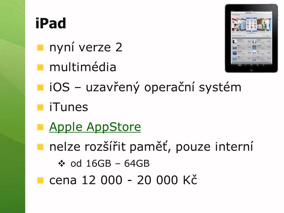 iPad nyní verze 2 multimédia iOS – uzavřený operační systém iTunes Apple AppStore nelze rozšířit paměť, pouze interní  od 16GB – 64GB cena 12 000 - 20 000 Kč