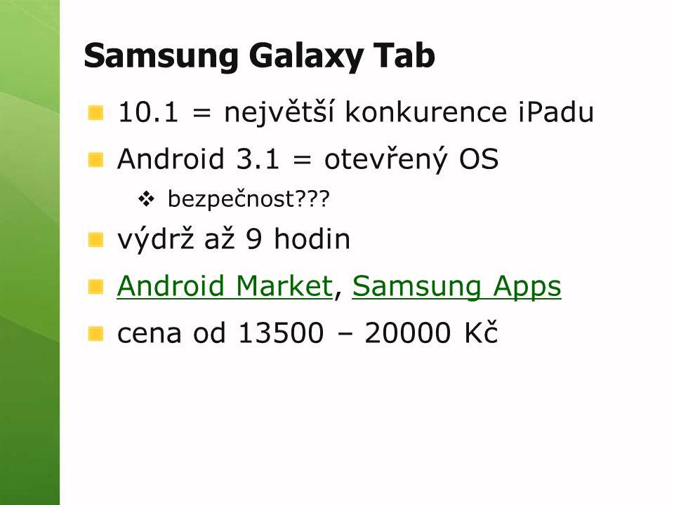 Samsung Galaxy Tab 10.1 = největší konkurence iPadu Android 3.1 = otevřený OS  bezpečnost??.