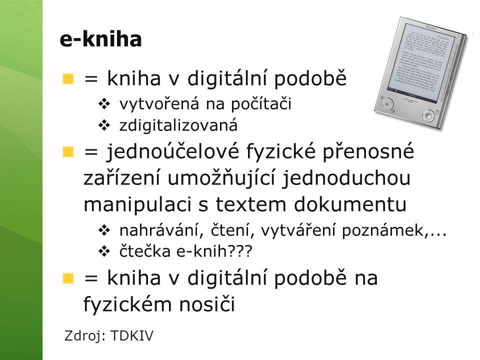 e-kniha = kniha v digitální podobě  vytvořená na počítači  zdigitalizovaná = jednoúčelové fyzické přenosné zařízení umožňující jednoduchou manipulaci s textem dokumentu  nahrávání, čtení, vytváření poznámek,...