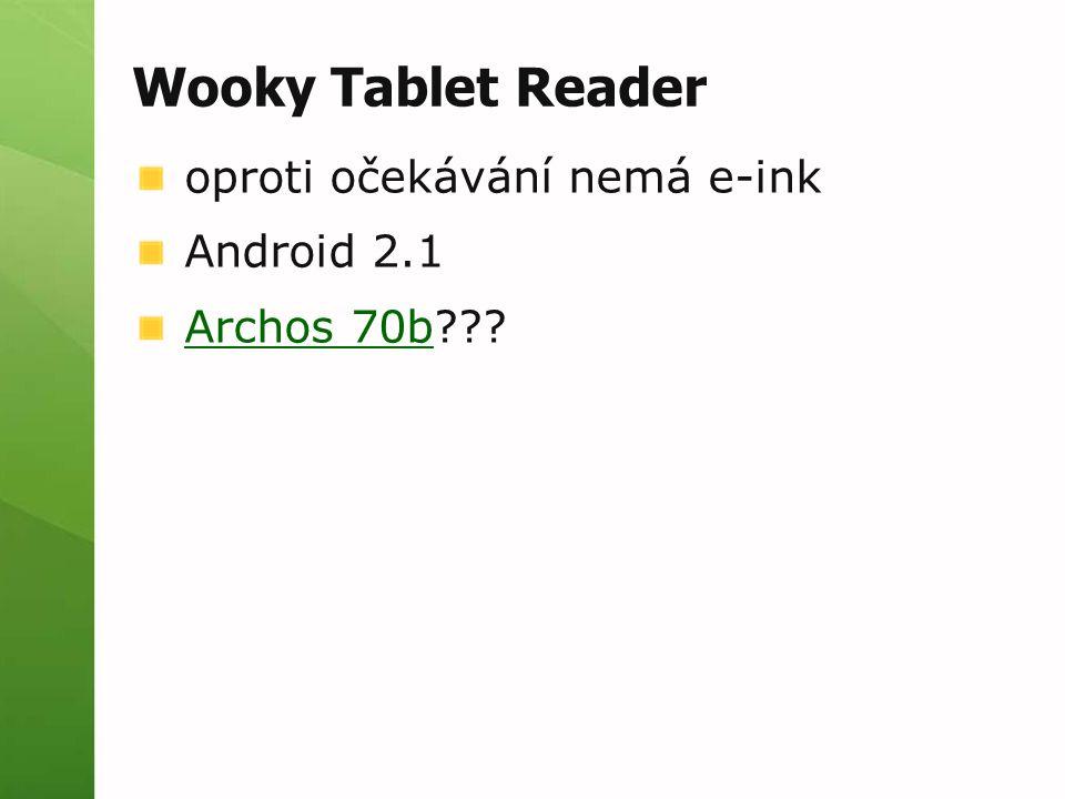 Wooky Tablet Reader oproti očekávání nemá e-ink Android 2.1 Archos 70bArchos 70b