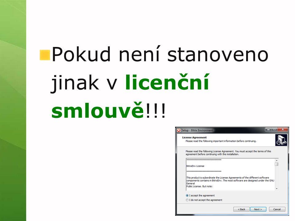 Pokud není stanoveno jinak v licenční smlouvě!!!