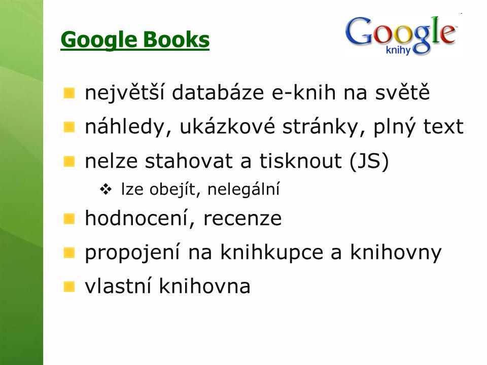 Google Books největší databáze e-knih na světě náhledy, ukázkové stránky, plný text nelze stahovat a tisknout (JS)  lze obejít, nelegální hodnocení, recenze propojení na knihkupce a knihovny vlastní knihovna