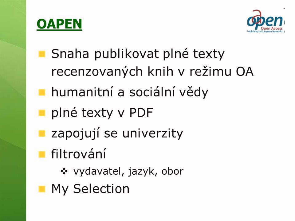 OAPEN Snaha publikovat plné texty recenzovaných knih v režimu OA humanitní a sociální vědy plné texty v PDF zapojují se univerzity filtrování  vydavatel, jazyk, obor My Selection