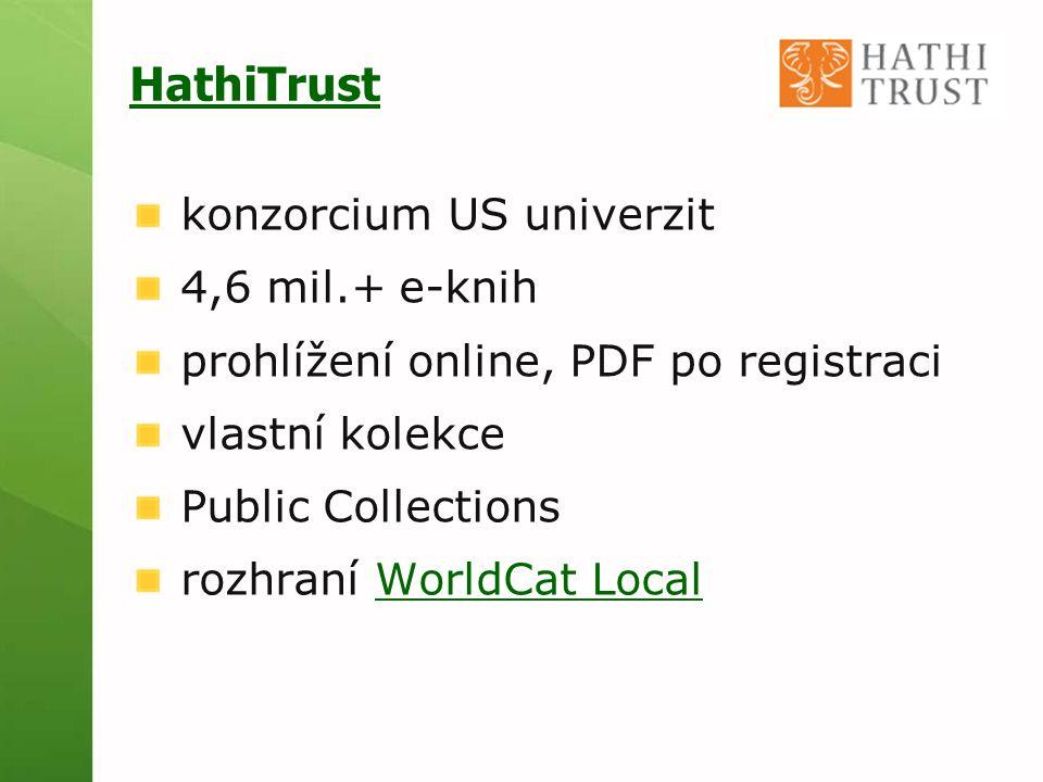 HathiTrust konzorcium US univerzit 4,6 mil.+ e-knih prohlížení online, PDF po registraci vlastní kolekce Public Collections rozhraní WorldCat LocalWorldCat Local