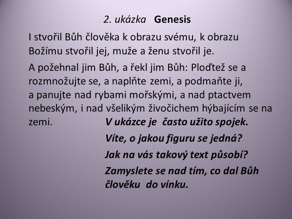 2. ukázka Genesis I stvořil Bůh člověka k obrazu svému, k obrazu Božímu stvořil jej, muže a ženu stvořil je. A požehnal jim Bůh, a řekl jim Bůh: Ploďt