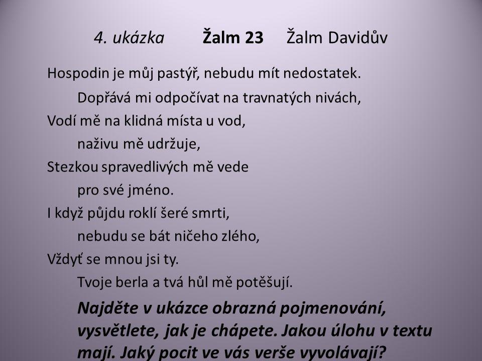 4. ukázka Žalm 23Žalm Davidův Hospodin je můj pastýř, nebudu mít nedostatek. Dopřává mi odpočívat na travnatých nivách, Vodí mě na klidná místa u vod,