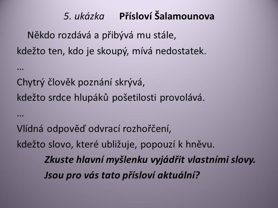 5. ukázkaPřísloví Šalamounova Někdo rozdává a přibývá mu stále, kdežto ten, kdo je skoupý, mívá nedostatek. … Chytrý člověk poznání skrývá, kdežto srd