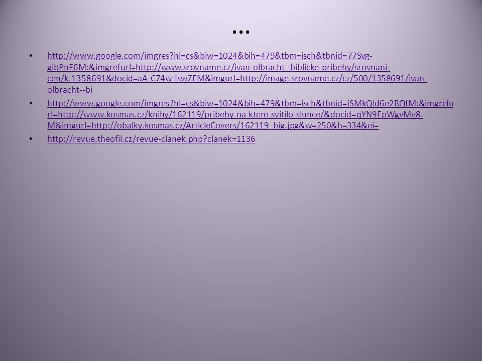 … http://www.google.com/imgres?hl=cs&biw=1024&bih=479&tbm=isch&tbnid=77Svg- glbPnF6M:&imgrefurl=http://www.srovname.cz/ivan-olbracht--biblicke-pribehy