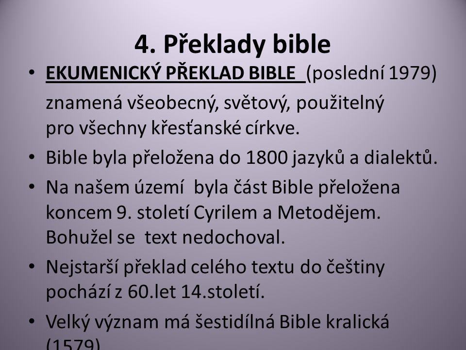 4. Překlady bible EKUMENICKÝ PŘEKLAD BIBLE (poslední 1979) znamená všeobecný, světový, použitelný pro všechny křesťanské církve. Bible byla přeložena
