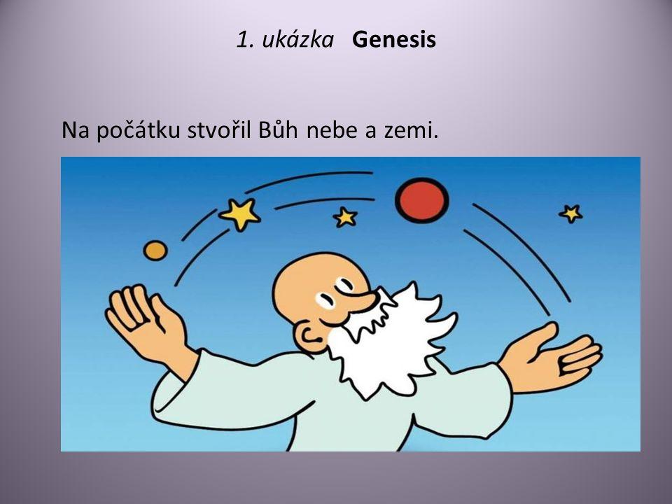 1. ukázka Genesis Na počátku stvořil Bůh nebe a zemi.