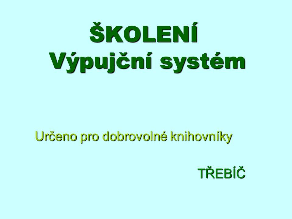 ŠKOLENÍ Výpujční systém Určeno pro dobrovolné knihovníky TŘEBÍČ