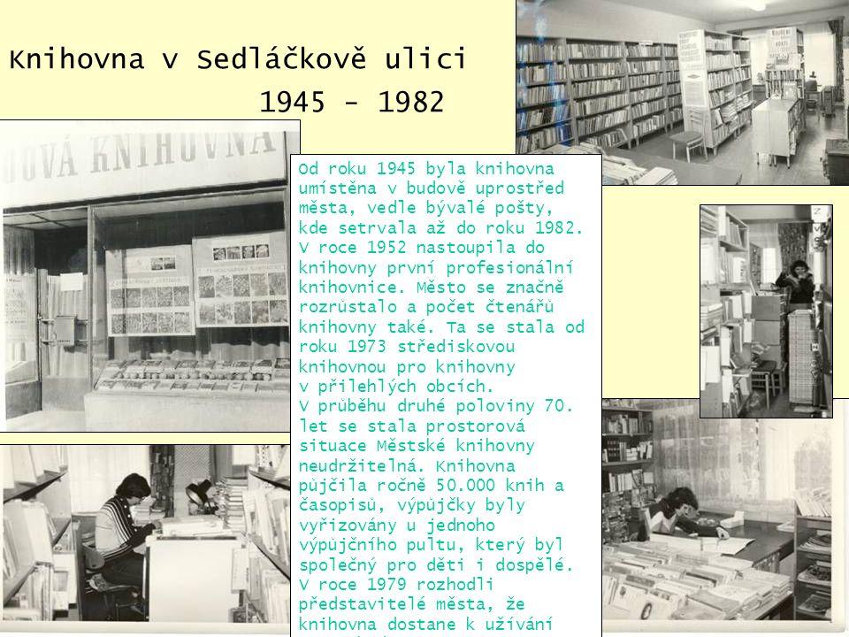 Knihovna v Sedláčkově ulici 1945 - 1982 Od roku 1945 byla knihovna umístěna v budově uprostřed města, vedle bývalé pošty, kde setrvala až do roku 1982.