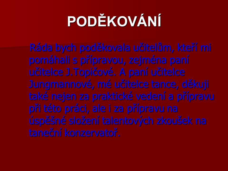 PODĚKOVÁNÍ Ráda bych poděkovala učitelům, kteří mi pomáhali s přípravou, zejména paní učitelce J.Topičové.