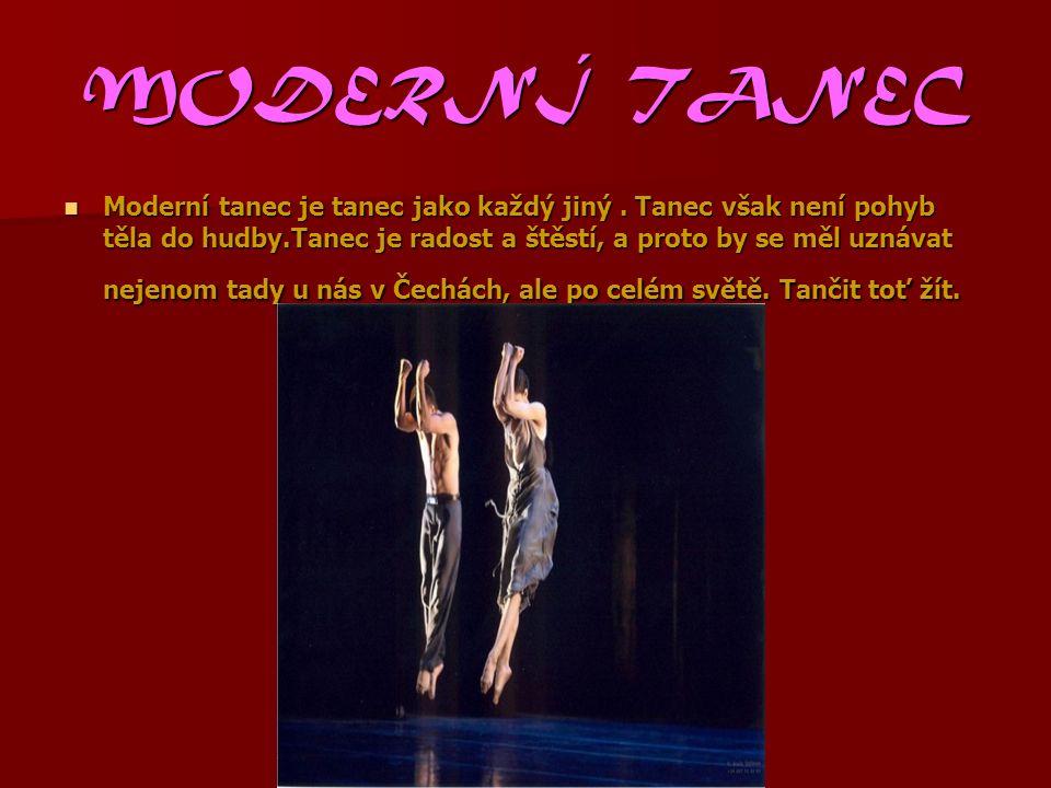 MODERNÍ TANEC Moderní tanec je tanec jako každý jiný.