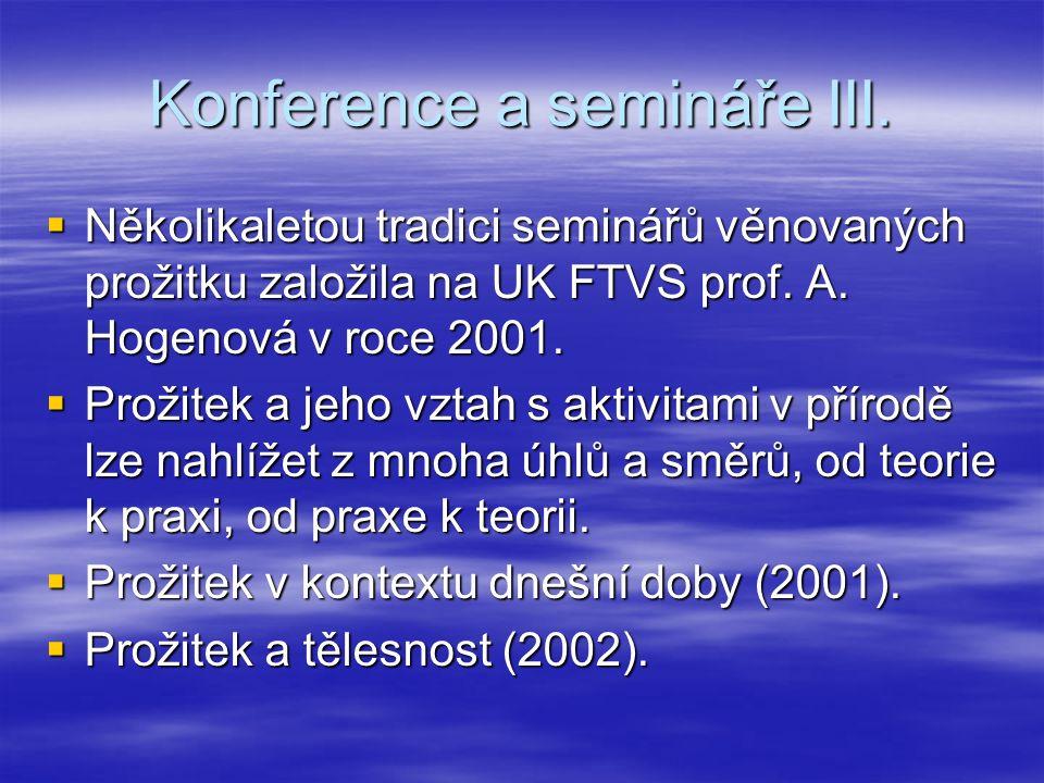 Konference a semináře III.  Několikaletou tradici seminářů věnovaných prožitku založila na UK FTVS prof. A. Hogenová v roce 2001.  Prožitek a jeho v