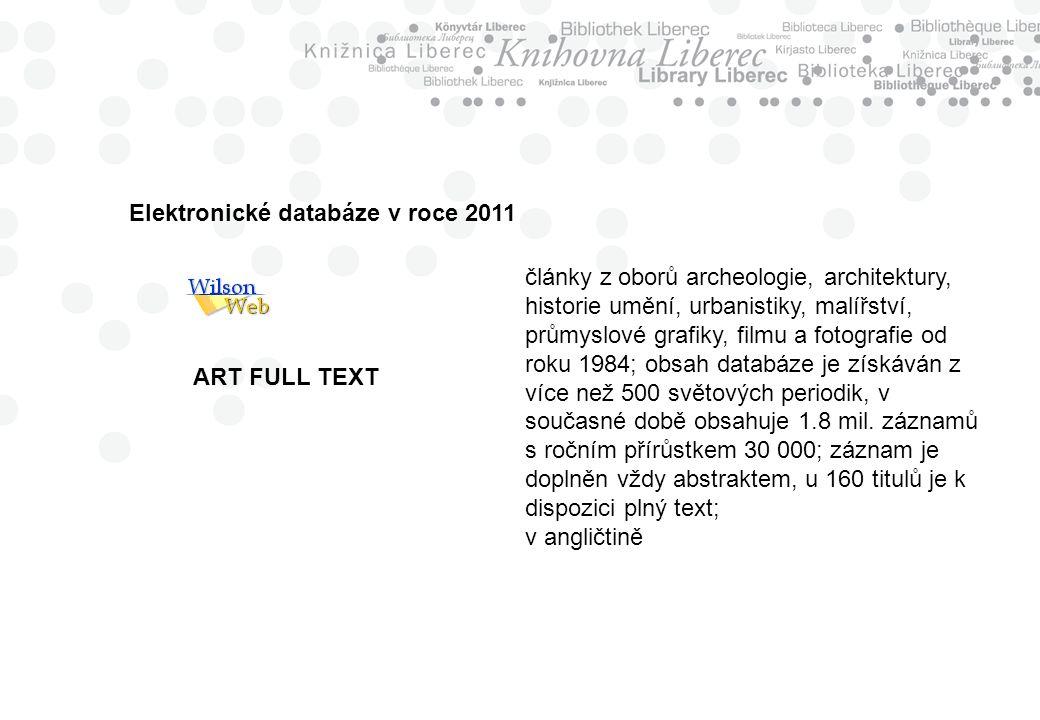 ART FULL TEXT články z oborů archeologie, architektury, historie umění, urbanistiky, malířství, průmyslové grafiky, filmu a fotografie od roku 1984; obsah databáze je získáván z více než 500 světových periodik, v současné době obsahuje 1.8 mil.