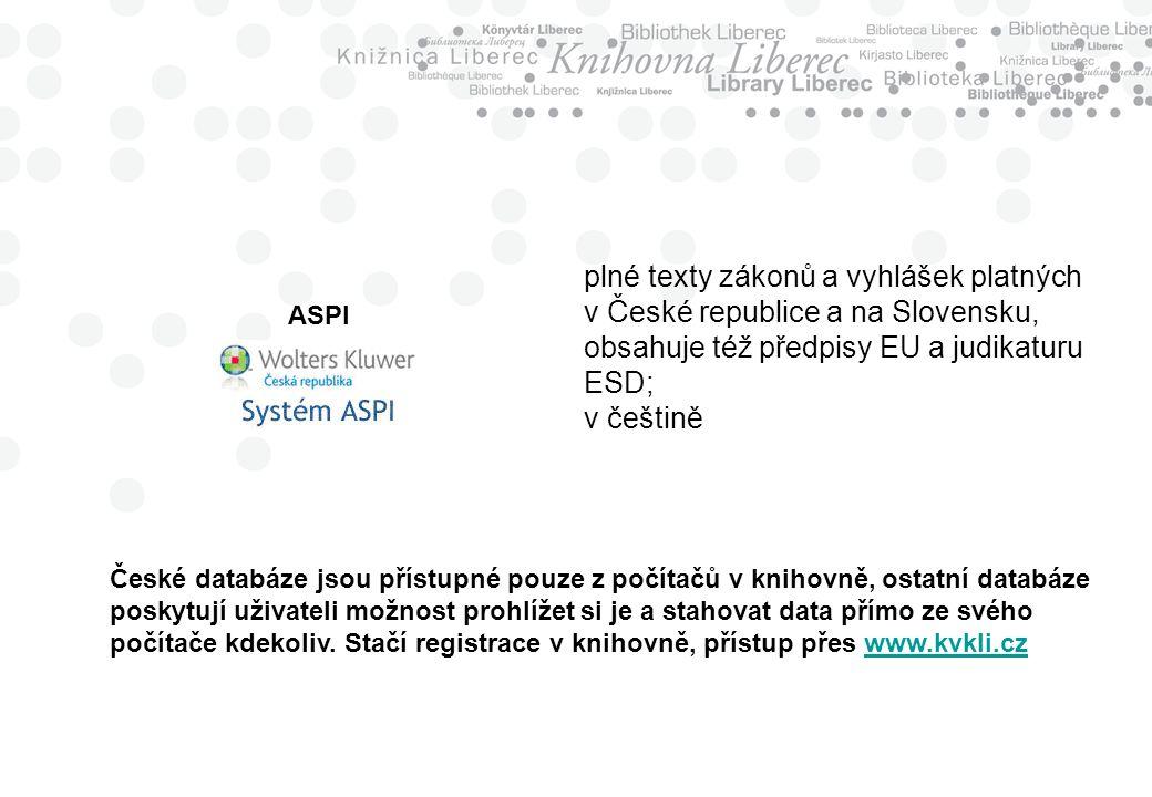 ASPI plné texty zákonů a vyhlášek platných v České republice a na Slovensku, obsahuje též předpisy EU a judikaturu ESD; v češtině České databáze jsou přístupné pouze z počítačů v knihovně, ostatní databáze poskytují uživateli možnost prohlížet si je a stahovat data přímo ze svého počítače kdekoliv.