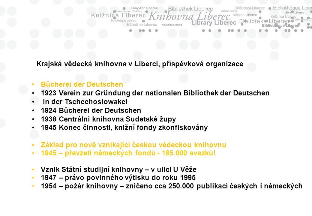Bücherei der Deutschen 1923 Verein zur Gründung der nationalen Bibliothek der Deutschen in der Tschechoslowakei 1924 Bücherei der Deutschen 1938 Centrální knihovna Sudetské župy 1945 Konec činnosti, knižní fondy zkonfiskovány Základ pro nově vznikající českou vědeckou knihovnu 1945 – převzetí německých fondů - 185.000 svazků.