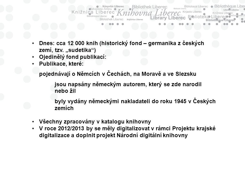 Dnes: cca 12 000 knih (historický fond – germanika z českých zemí, tzv.
