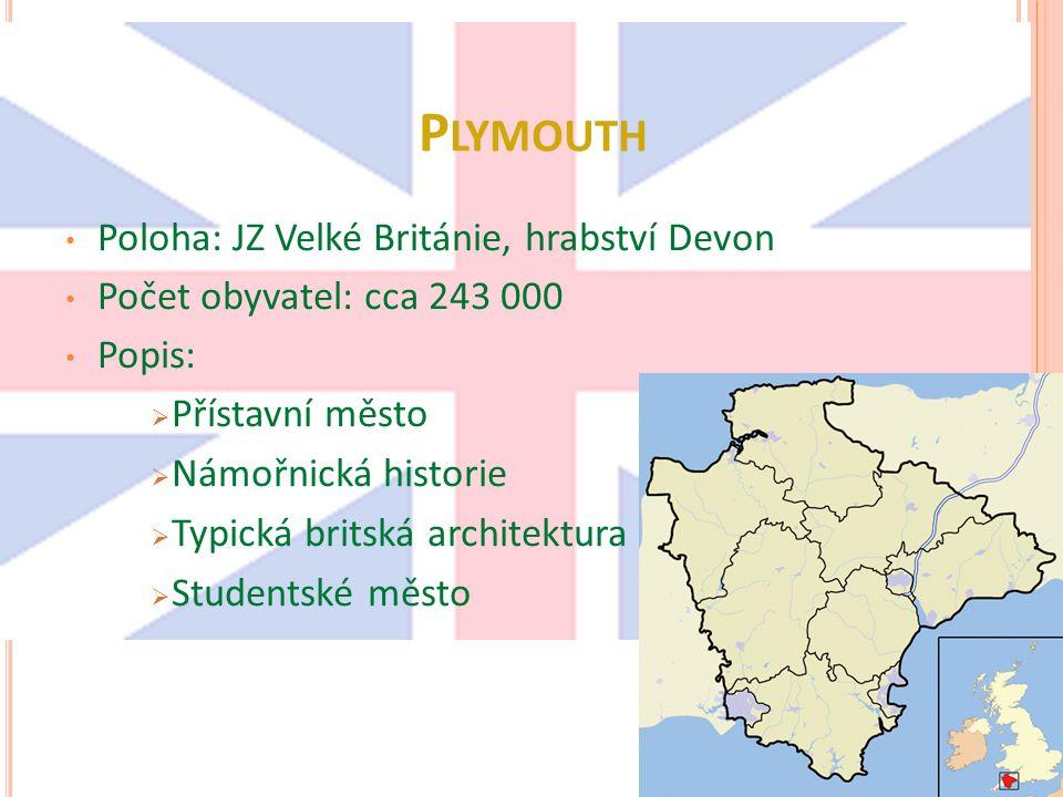 P LYMOUTH Poloha: JZ Velké Británie, hrabství Devon Počet obyvatel: cca 243 000 Popis:  Přístavní město  Námořnická historie  Typická britská architektura  Studentské město