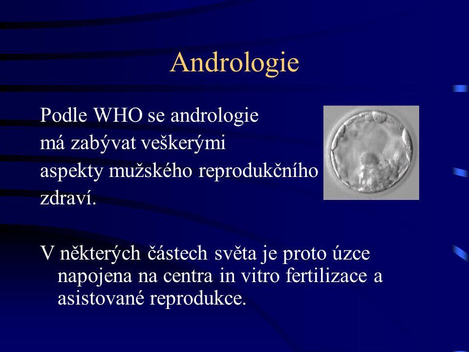 Andrologie Podle WHO se andrologie má zabývat veškerými aspekty mužského reprodukčního zdraví.