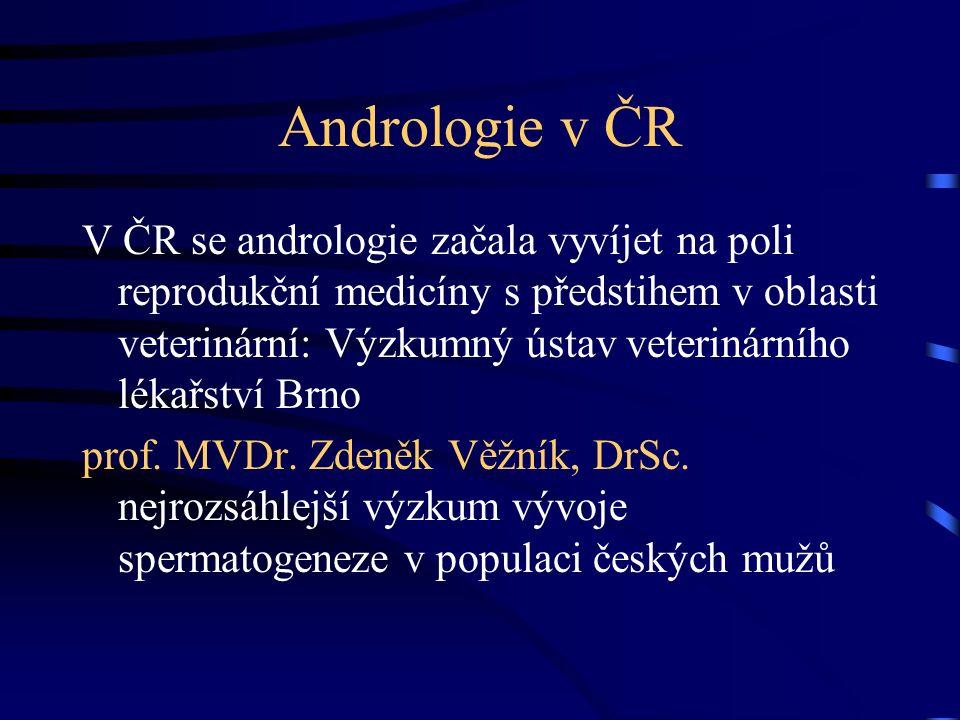 Andrologie v ČR V ČR se andrologie začala vyvíjet na poli reprodukční medicíny s předstihem v oblasti veterinární: Výzkumný ústav veterinárního lékařství Brno prof.