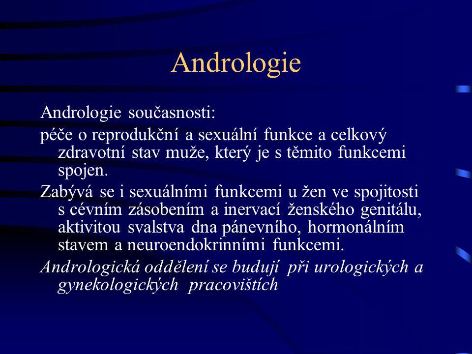 Andrologie Andrologie současnosti: péče o reprodukční a sexuální funkce a celkový zdravotní stav muže, který je s těmito funkcemi spojen.