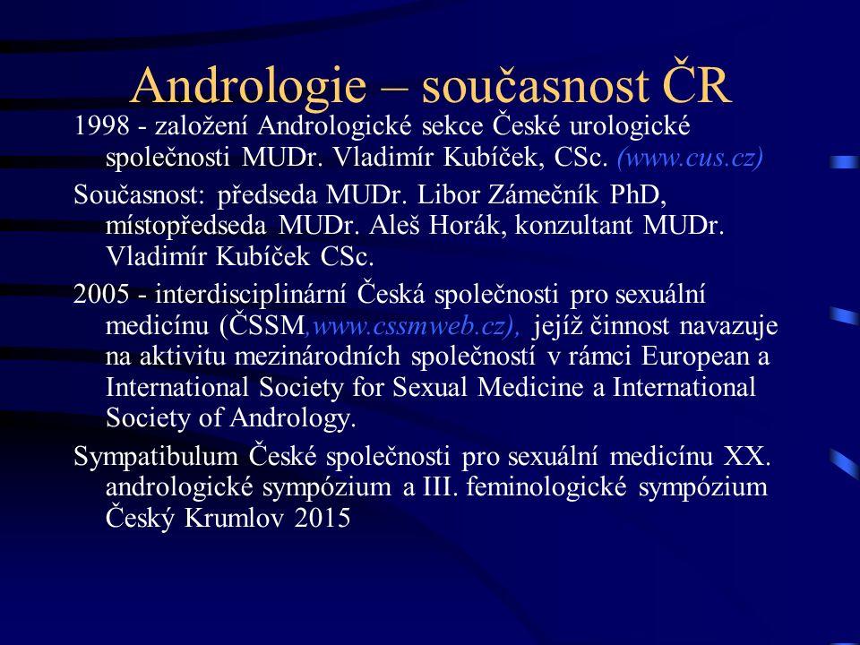 Andrologie – současnost ČR 1998 - založení Andrologické sekce České urologické společnosti MUDr.