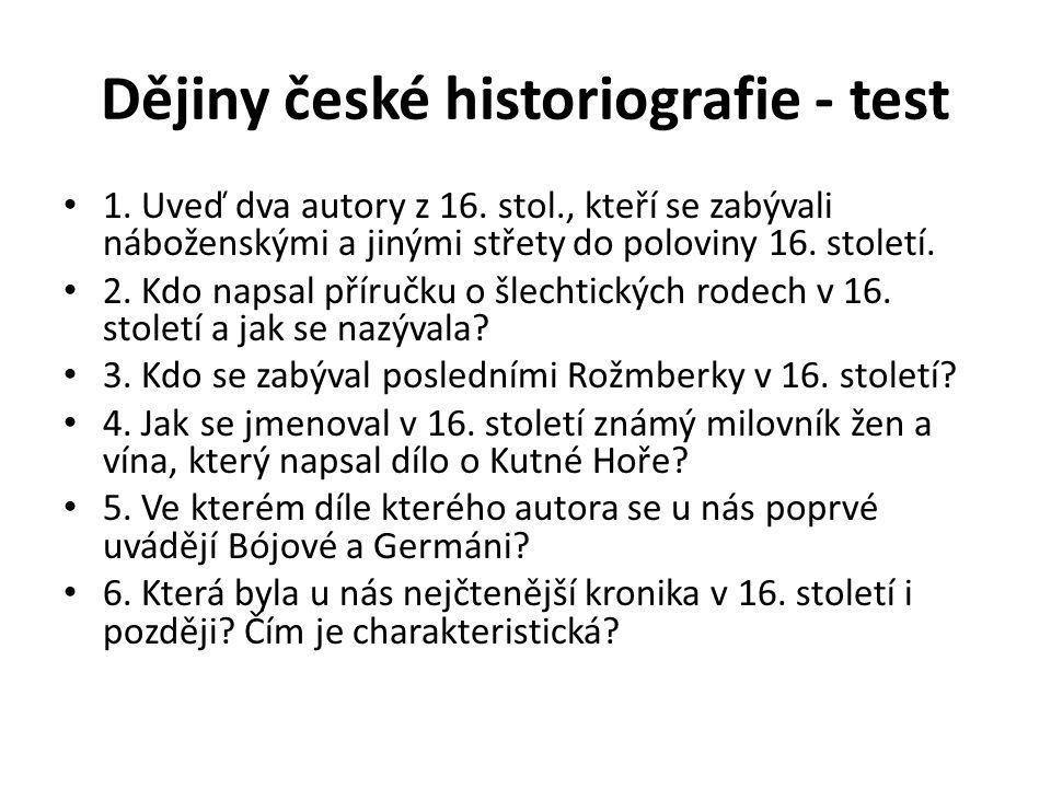 Dějiny české historiografie - test 1. Uveď dva autory z 16. stol., kteří se zabývali náboženskými a jinými střety do poloviny 16. století. 2. Kdo naps