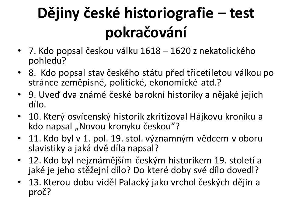 Dějiny české historiografie – test pokračování 7. Kdo popsal českou válku 1618 – 1620 z nekatolického pohledu? 8. Kdo popsal stav českého státu před t