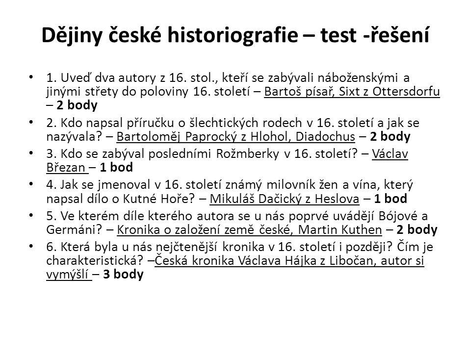 Dějiny české historiografie – test -řešení 1. Uveď dva autory z 16. stol., kteří se zabývali náboženskými a jinými střety do poloviny 16. století – Ba