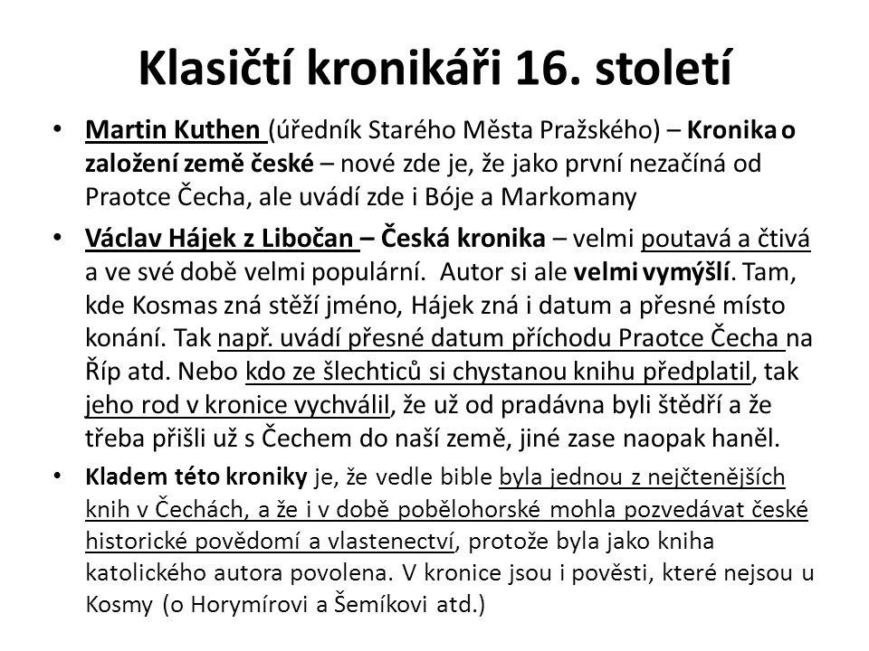 Klasičtí kronikáři 16. století Martin Kuthen (úředník Starého Města Pražského) – Kronika o založení země české – nové zde je, že jako první nezačíná o