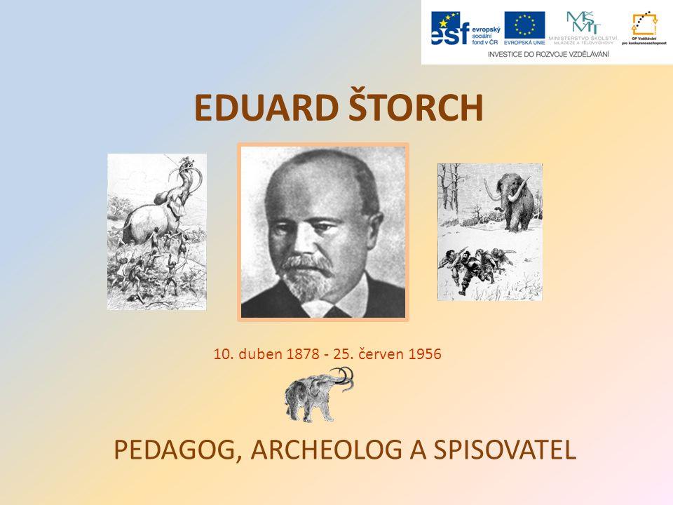 EDUARD ŠTORCH PEDAGOG, ARCHEOLOG A SPISOVATEL 10. duben 1878 - 25. červen 1956