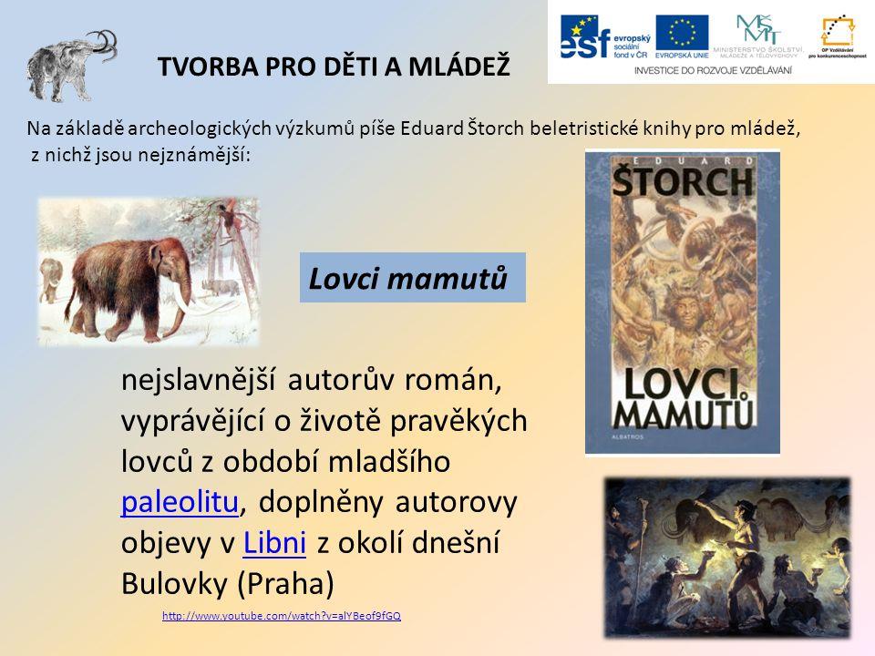 TVORBA PRO DĚTI A MLÁDEŽ Na základě archeologických výzkumů píše Eduard Štorch beletristické knihy pro mládež, z nichž jsou nejznámější: Lovci mamutů