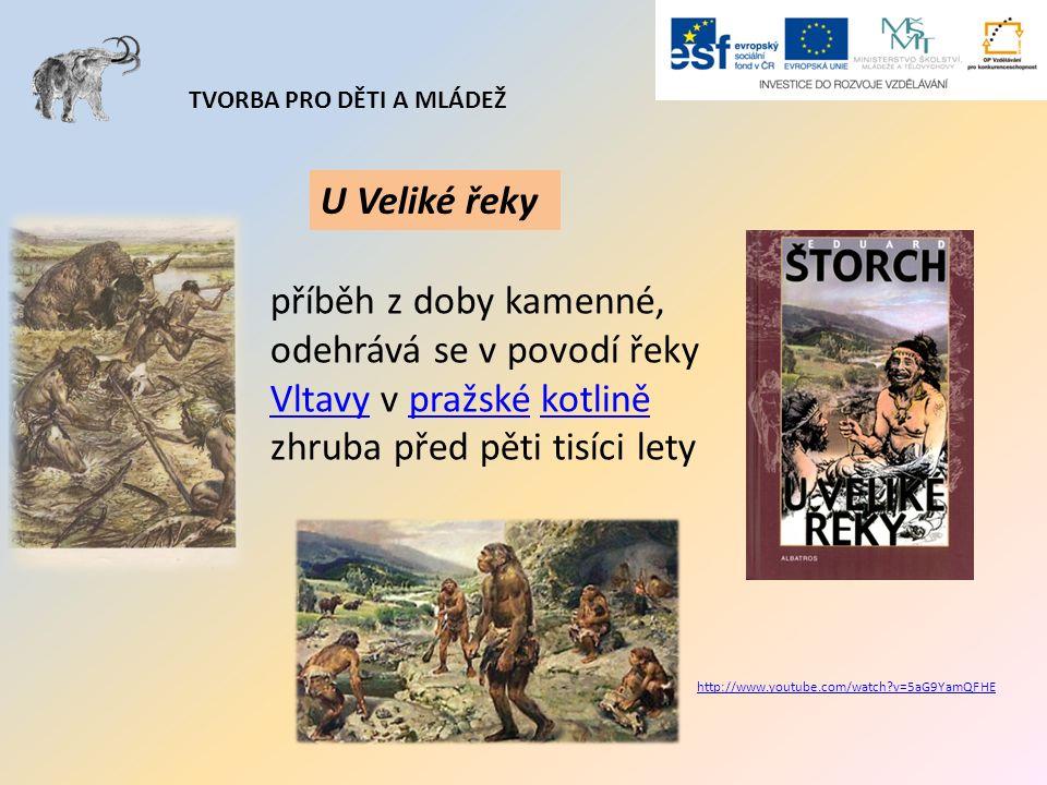 TVORBA PRO DĚTI A MLÁDEŽ U Veliké řeky příběh z doby kamenné, odehrává se v povodí řeky Vltavy v pražské kotlině zhruba před pěti tisíci lety Vltavypr