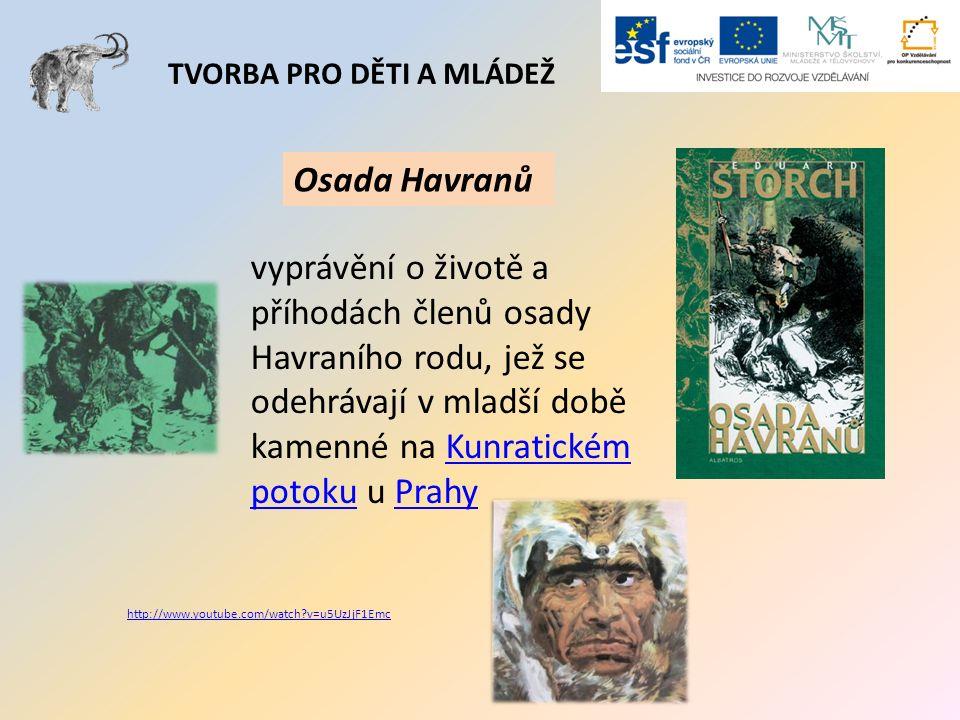 TVORBA PRO DĚTI A MLÁDEŽ Osada Havranů vyprávění o životě a příhodách členů osady Havraního rodu, jež se odehrávají v mladší době kamenné na Kunratick
