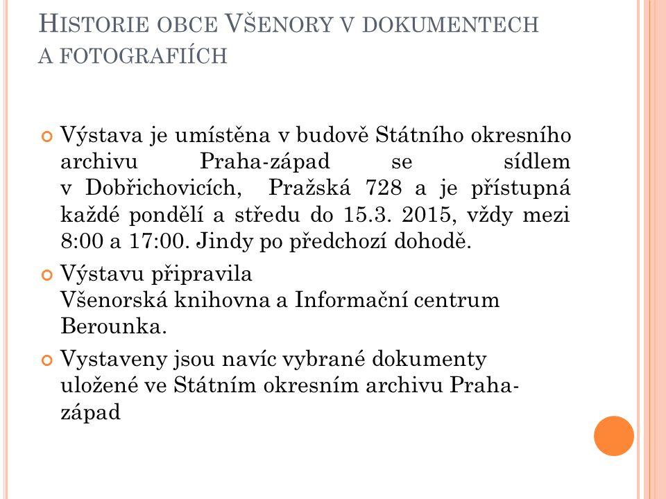 H ISTORIE OBCE V ŠENORY V DOKUMENTECH A FOTOGRAFIÍCH Výstava je umístěna v budově Státního okresního archivu Praha-západ se sídlem v Dobřichovicích, Pražská 728 a je přístupná každé pondělí a středu do 15.3.