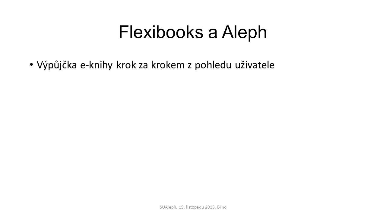 Flexibooks a Aleph Výpůjčka e-knihy krok za krokem z pohledu uživatele SUAleph, 19. listopadu 2015, Brno