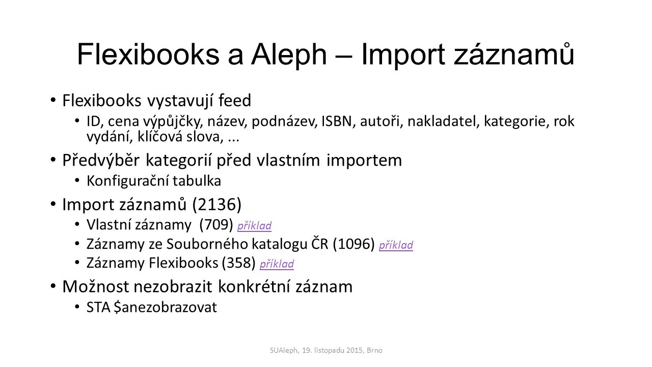 Flexibooks a Aleph – Import záznamů Flexibooks vystavují feed ID, cena výpůjčky, název, podnázev, ISBN, autoři, nakladatel, kategorie, rok vydání, klíčová slova,...