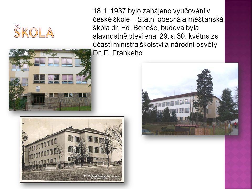18.1. 1937 bylo zahájeno vyučování v české škole – Státní obecná a měšťanská škola dr. Ed. Beneše, budova byla slavnostně otevřena 29. a 30. května za