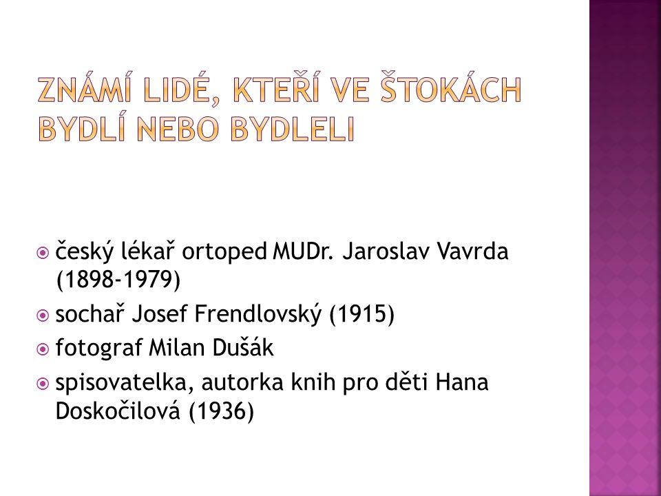  český lékař ortoped MUDr. Jaroslav Vavrda (1898-1979)  sochař Josef Frendlovský (1915)  fotograf Milan Dušák  spisovatelka, autorka knih pro děti