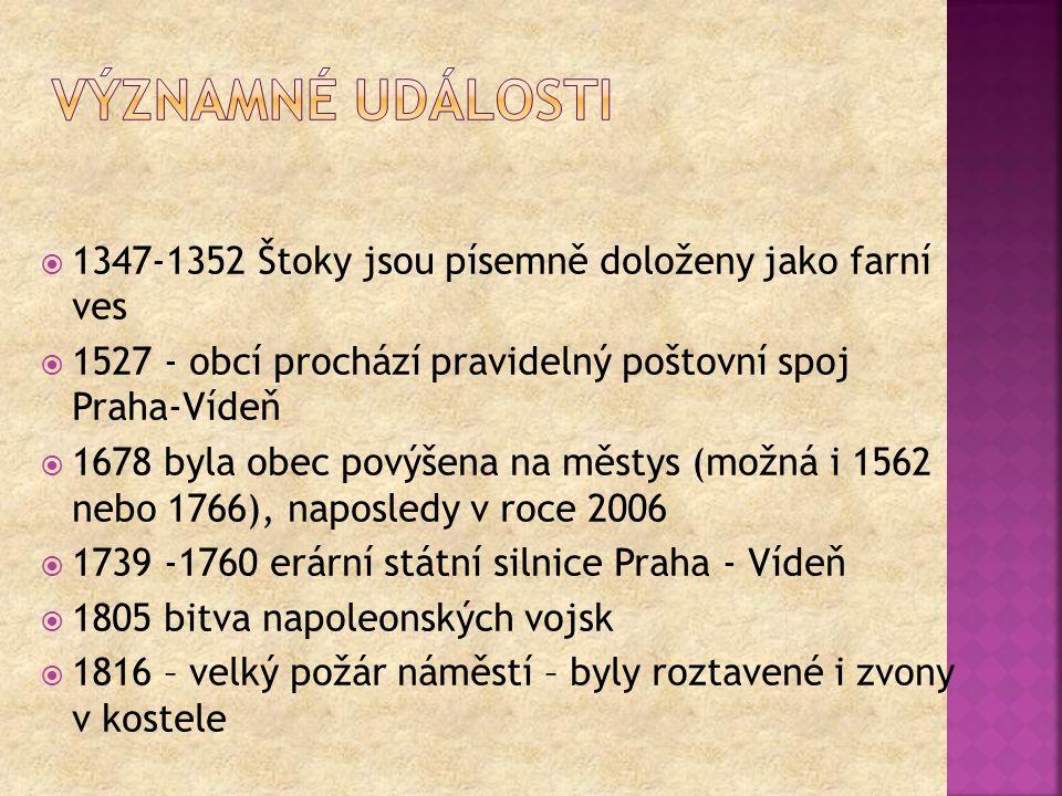  1347-1352 Štoky jsou písemně doloženy jako farní ves  1527 - obcí prochází pravidelný poštovní spoj Praha-Vídeň  1678 byla obec povýšena na městys
