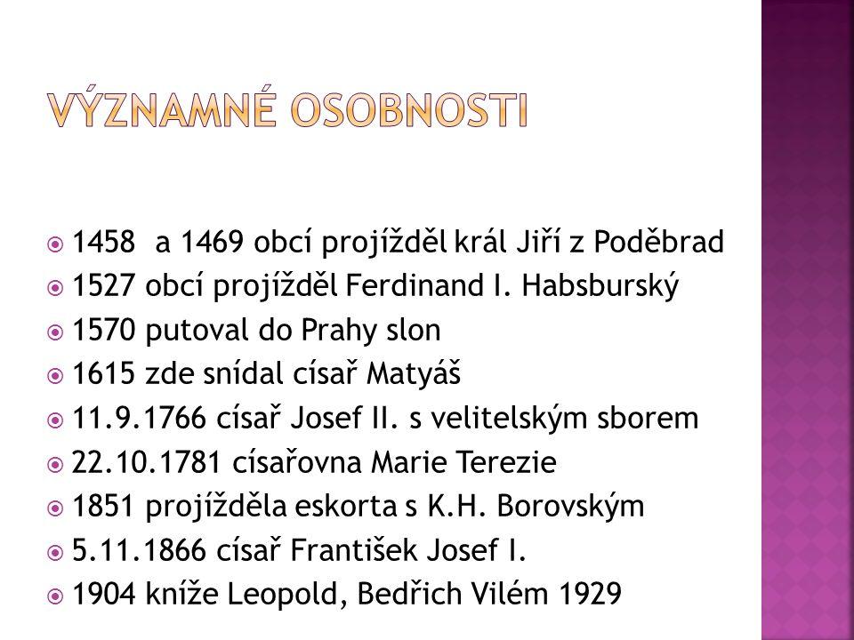  1458 a 1469 obcí projížděl král Jiří z Poděbrad  1527 obcí projížděl Ferdinand I. Habsburský  1570 putoval do Prahy slon  1615 zde snídal císař M