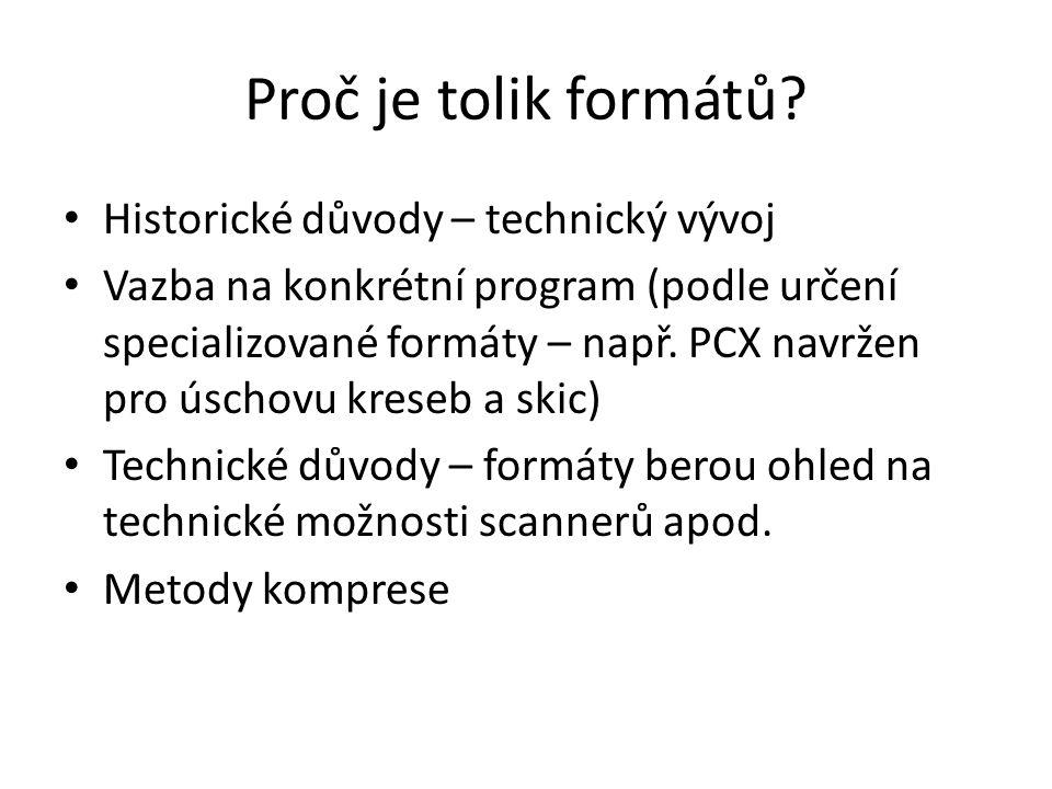 Proč je tolik formátů? Historické důvody – technický vývoj Vazba na konkrétní program (podle určení specializované formáty – např. PCX navržen pro úsc