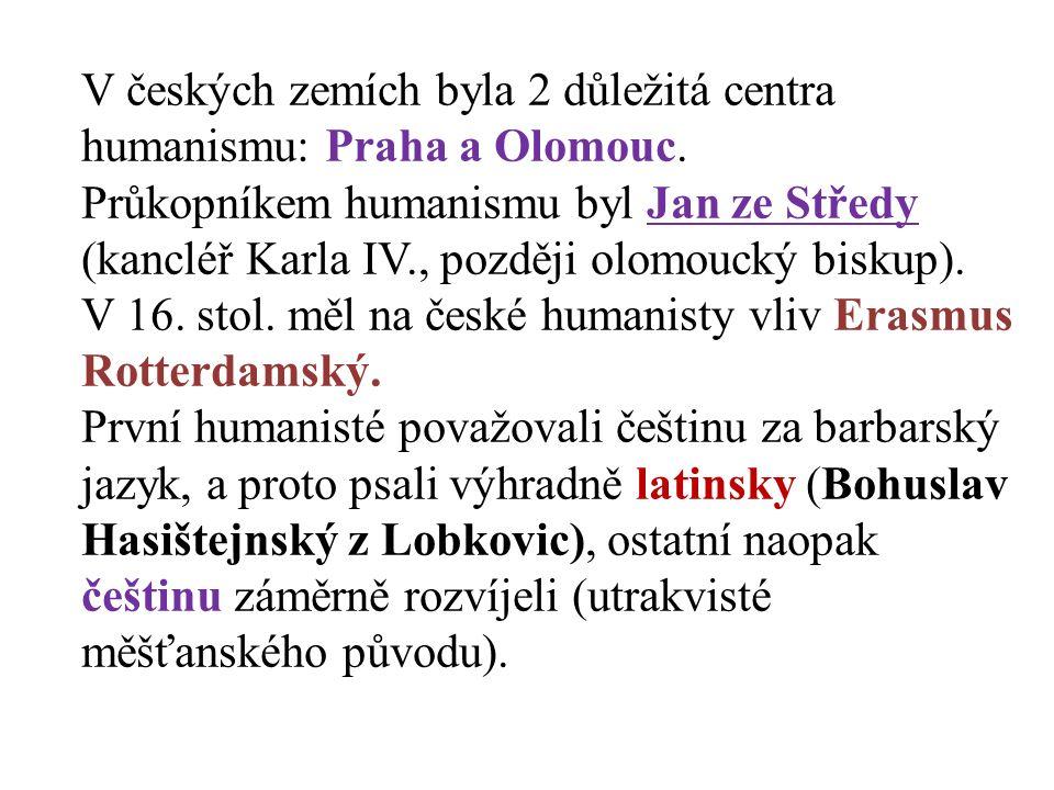 V českých zemích byla 2 důležitá centra humanismu: Praha a Olomouc. Průkopníkem humanismu byl Jan ze Středy (kancléř Karla IV., později olomoucký bisk